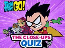 Teen Titans Go The Close-ups Quiz